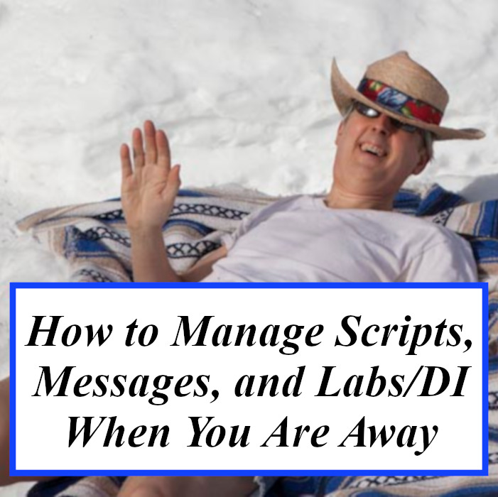 How to Manage Scripts, Messages, and Labs/DI When You Are Away